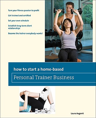 How to Start a Home-Based Personal Trainer Business By Augenti, Laura